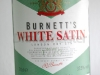 Burnetts white satin gin